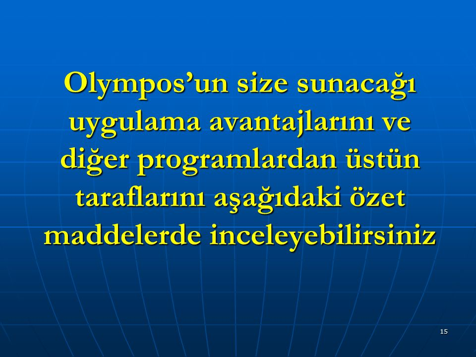 15 Olympos'un size sunacağı uygulama avantajlarını ve diğer programlardan üstün taraflarını aşağıdaki özet maddelerde inceleyebilirsiniz