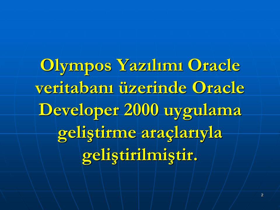 2 Olympos Yazılımı Oracle veritabanı üzerinde Oracle Developer 2000 uygulama geliştirme araçlarıyla geliştirilmiştir.
