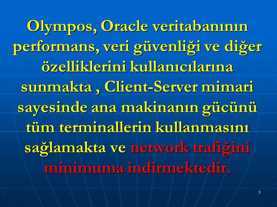 3 Olympos, Oracle veritabanının performans, veri güvenliği ve diğer özelliklerini kullanıcılarına sunmakta, Client-Server mimari sayesinde ana makinan