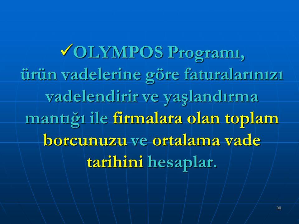 30 OLYMPOS Programı, ürün vadelerine göre faturalarınızı vadelendirir ve yaşlandırma mantığı ile firmalara olan toplam borcunuzu ve ortalama vade tari