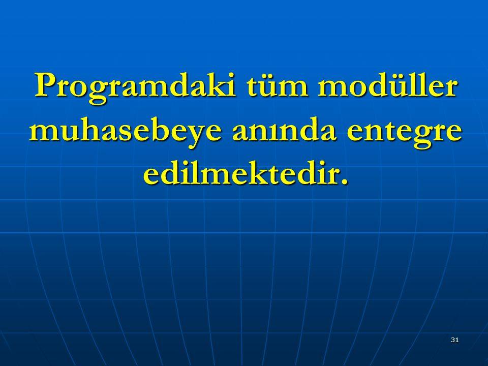 31 Programdaki tüm modüller muhasebeye anında entegre edilmektedir.
