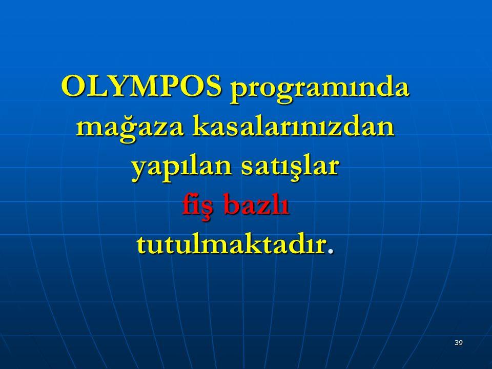 39 OLYMPOS programında mağaza kasalarınızdan yapılan satışlar fiş bazlı tutulmaktadır.