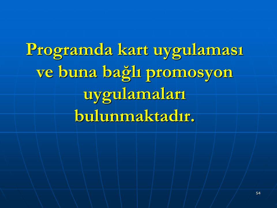 54 Programda kart uygulaması ve buna bağlı promosyon uygulamaları bulunmaktadır.
