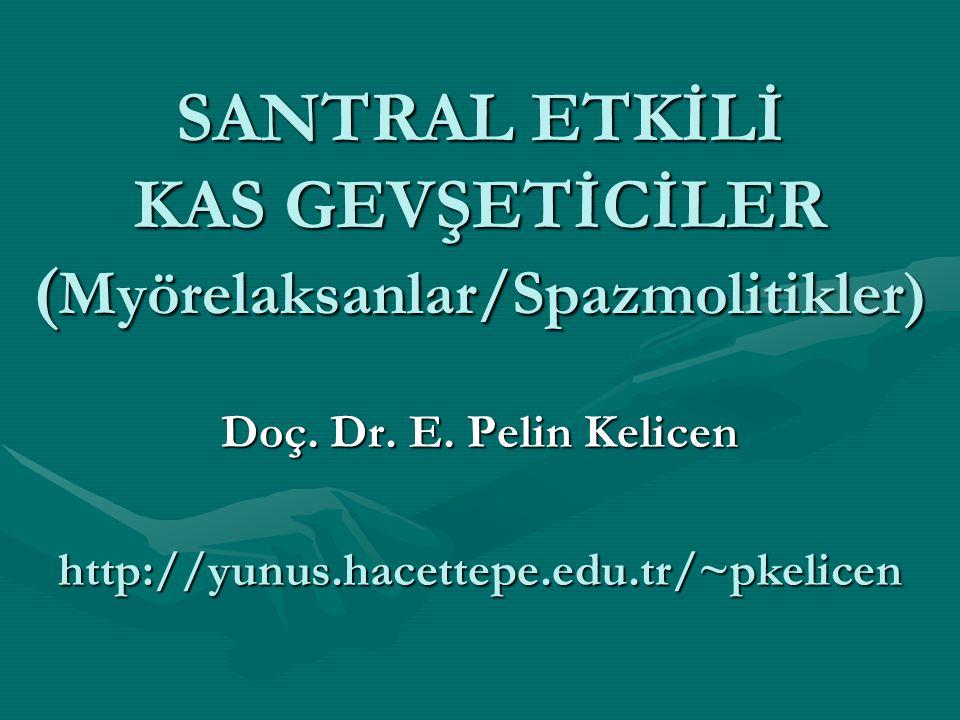 SANTRAL ETKİLİ KAS GEVŞETİCİLER ( Myörelaksanlar/Spazmolitikler) Doç.