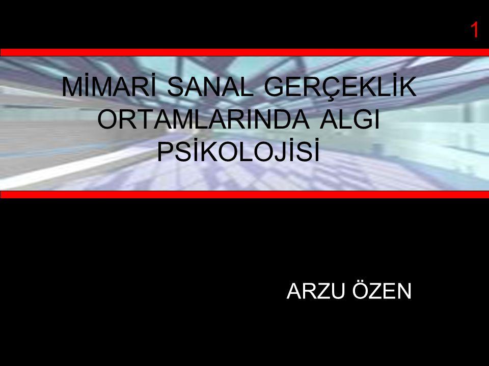 MİMARİ SANAL GERÇEKLİK ORTAMLARINDA ALGI PSİKOLOJİSİ ARZU ÖZEN 1