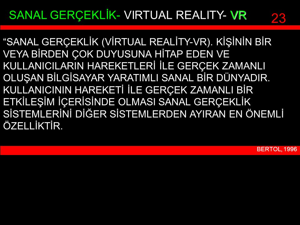 23 VR SANAL GERÇEKLİK- VIRTUAL REALITY- VR SANAL GERÇEKLİK (VİRTUAL REALİTY-VR).