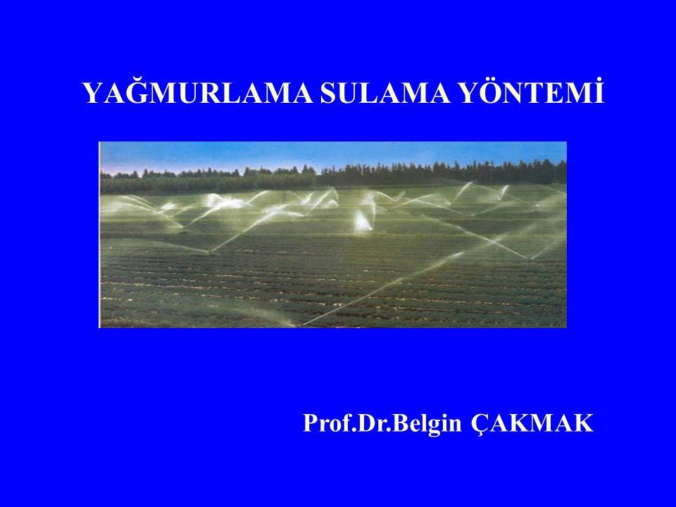 YAĞMURLAMA SULAMA YÖNTEMİ Prof.Dr.Belgin ÇAKMAK