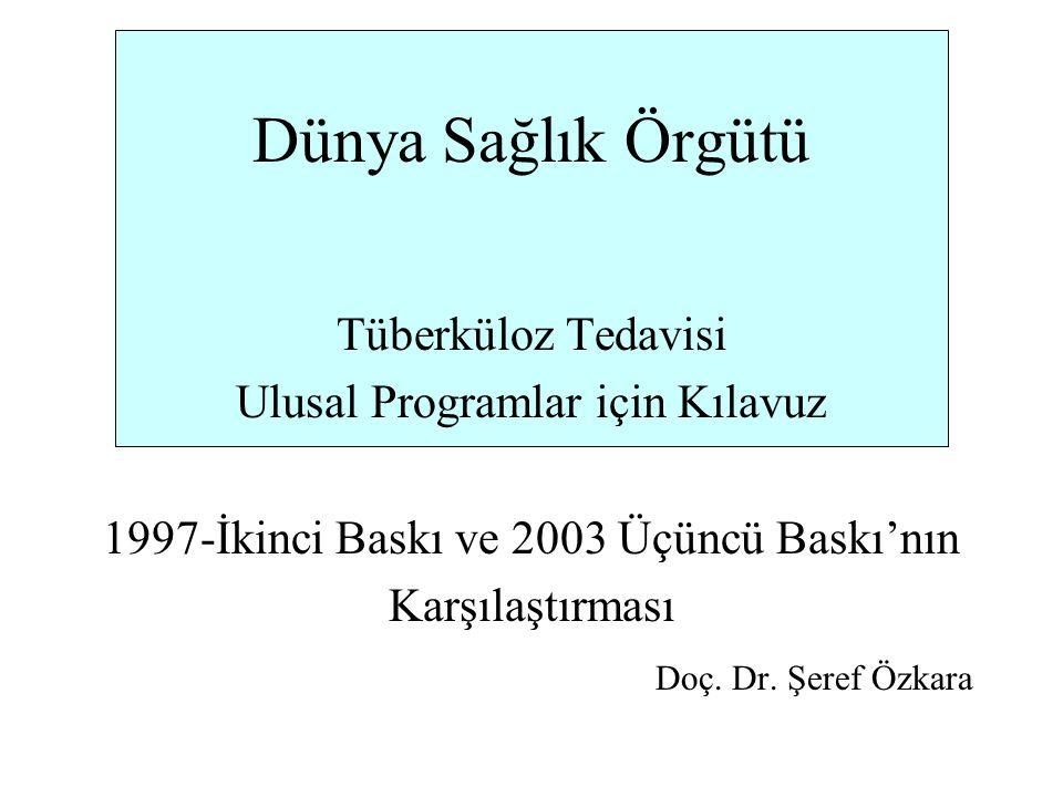 Dünya Sağlık Örgütü Tüberküloz Tedavisi Ulusal Programlar için Kılavuz 1997-İkinci Baskı ve 2003 Üçüncü Baskı'nın Karşılaştırması Doç. Dr. Şeref Özkar