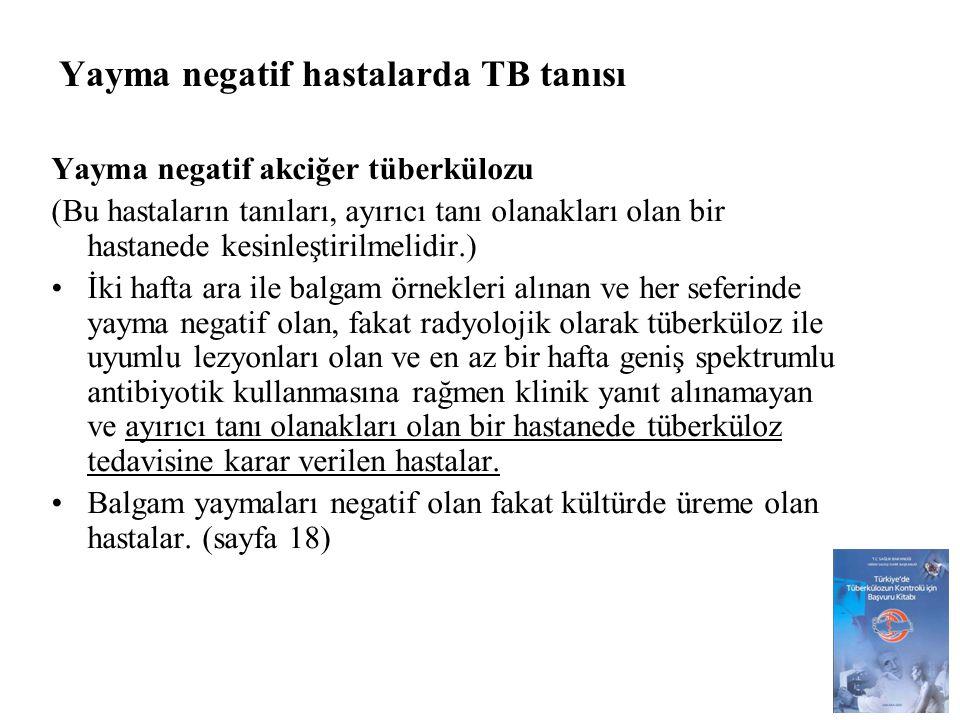 Yayma negatif hastalarda TB tanısı Yayma negatif akciğer tüberkülozu (Bu hastaların tanıları, ayırıcı tanı olanakları olan bir hastanede kesinleştiril