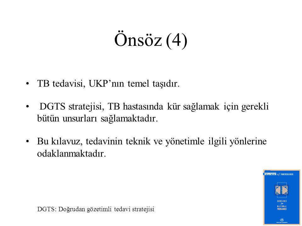 Önsöz (4) TB tedavisi, UKP'nın temel taşıdır. DGTS stratejisi, TB hastasında kür sağlamak için gerekli bütün unsurları sağlamaktadır. Bu kılavuz, teda
