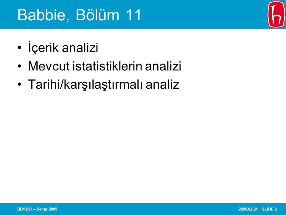 2005.02.24 - SLIDE 2BBY208 – Bahar 2005 Babbie, Bölüm 11 İçerik analizi Mevcut istatistiklerin analizi Tarihi/karşılaştırmalı analiz