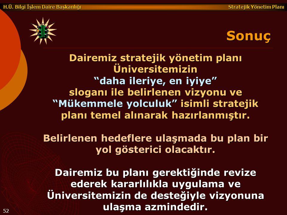 """Stratejik Yönetim Planı H.Ü. Bilgi İşlem Daire Başkanlığı 52 Dairemiz stratejik yönetim planı Üniversitemizin """"daha ileriye, en iyiye"""" sloganı ile bel"""