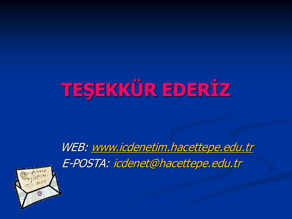 TEŞEKKÜR EDERİZ WEB: www.icdenetim.hacettepe.edu.tr WEB: www.icdenetim.hacettepe.edu.trwww.icdenetim.hacettepe.edu.tr E-POSTA: icdenet@hacettepe.edu.t