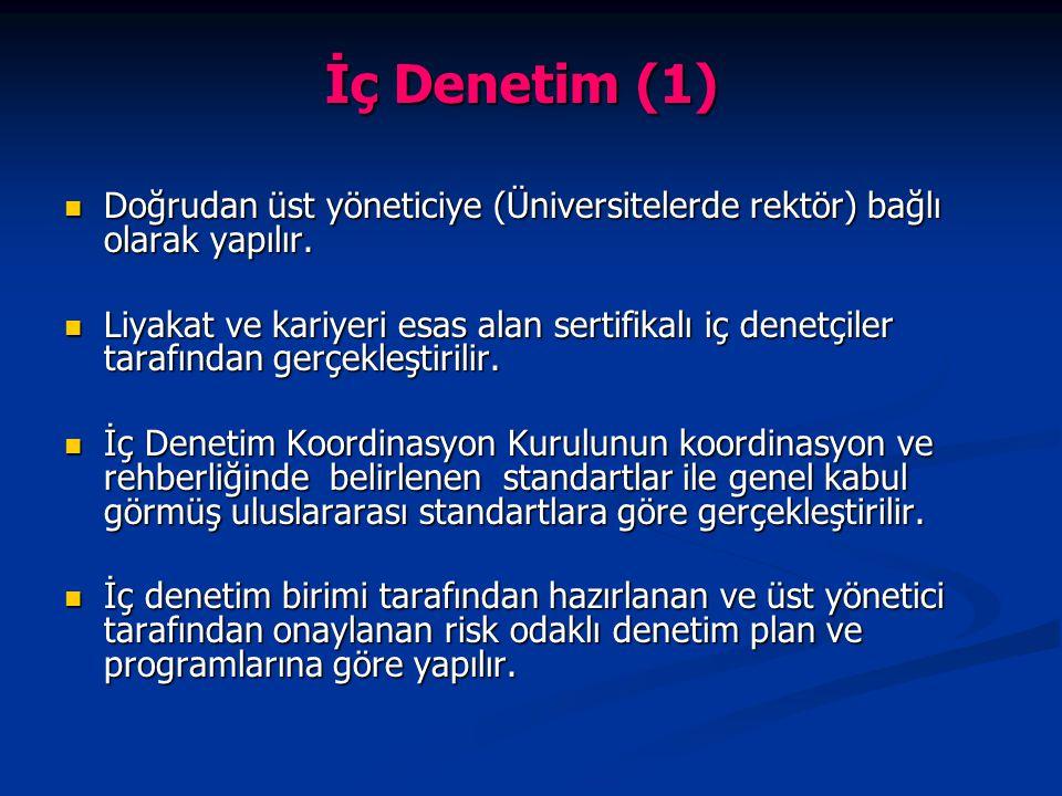 İç Denetim (1) İç Denetim (1) Doğrudan üst yöneticiye (Üniversitelerde rektör) bağlı olarak yapılır. Doğrudan üst yöneticiye (Üniversitelerde rektör)