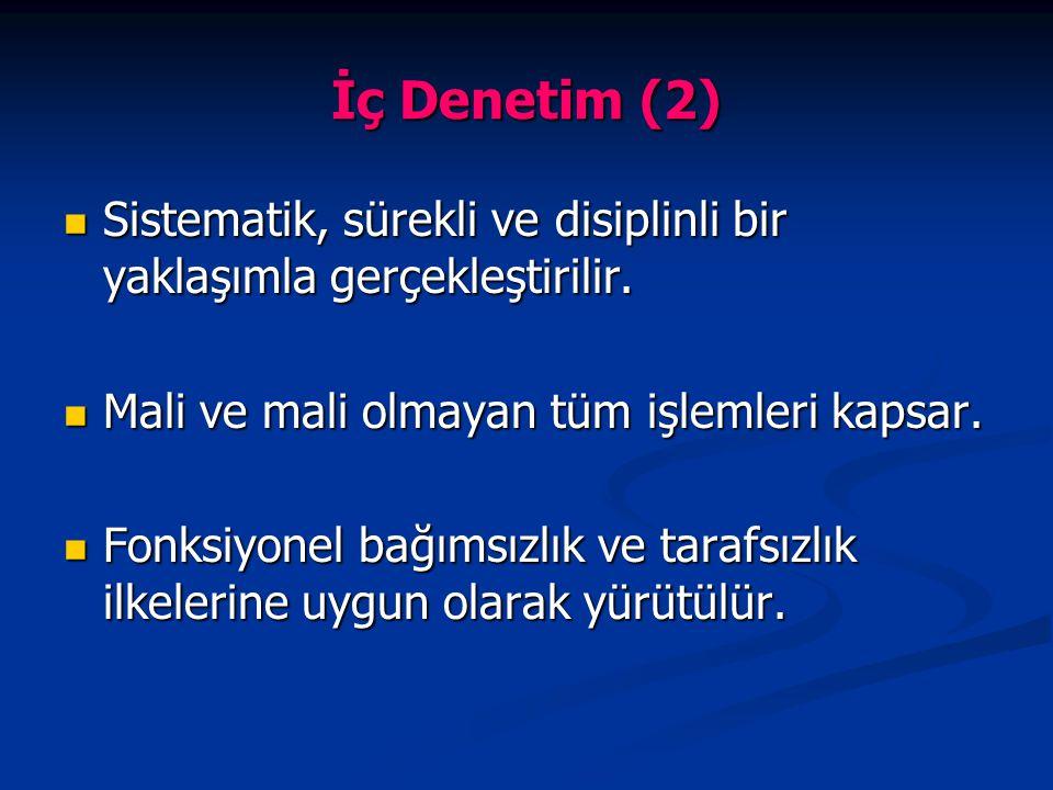 İç Denetim (2) Sistematik, sürekli ve disiplinli bir yaklaşımla gerçekleştirilir. Sistematik, sürekli ve disiplinli bir yaklaşımla gerçekleştirilir. M