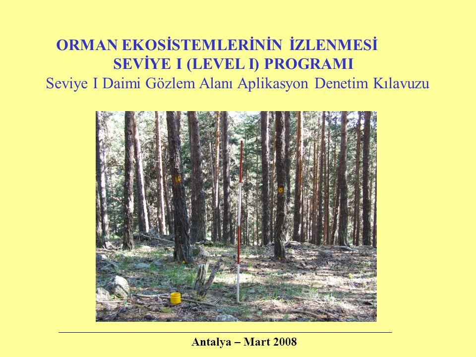 ORMAN EKOSİSTEMLERİNİN İZLENMESİ SEVİYE I (LEVEL I) PROGRAMI Seviye I Daimi Gözlem Alanı Aplikasyon Denetim Kılavuzu Antalya – Mart 2008