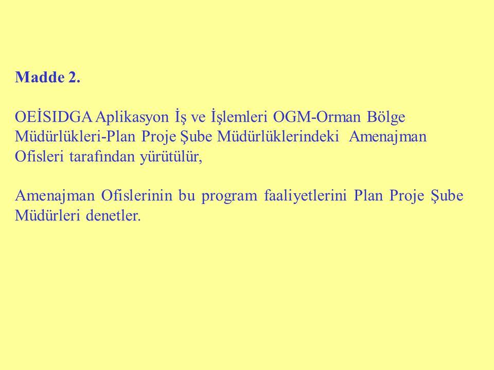 Madde 2. OEİSIDGA Aplikasyon İş ve İşlemleri OGM-Orman Bölge Müdürlükleri-Plan Proje Şube Müdürlüklerindeki Amenajman Ofisleri tarafından yürütülür, A