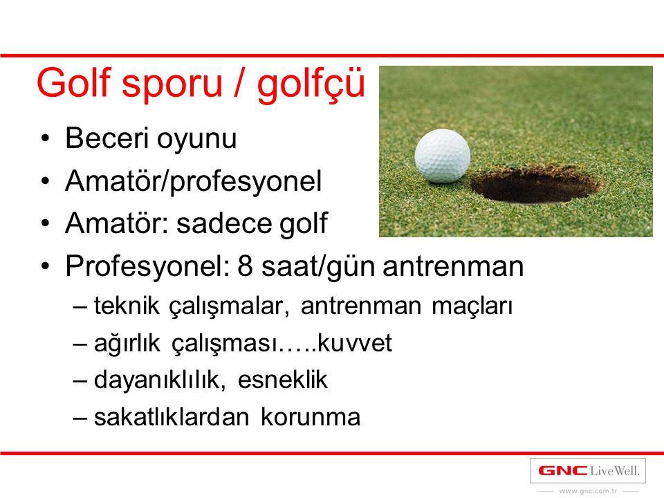 Golf sporu / golfçü Beceri oyunu Amatör/profesyonel Amatör: sadece golf Profesyonel: 8 saat/gün antrenman –teknik çalışmalar, antrenman maçları –ağırl