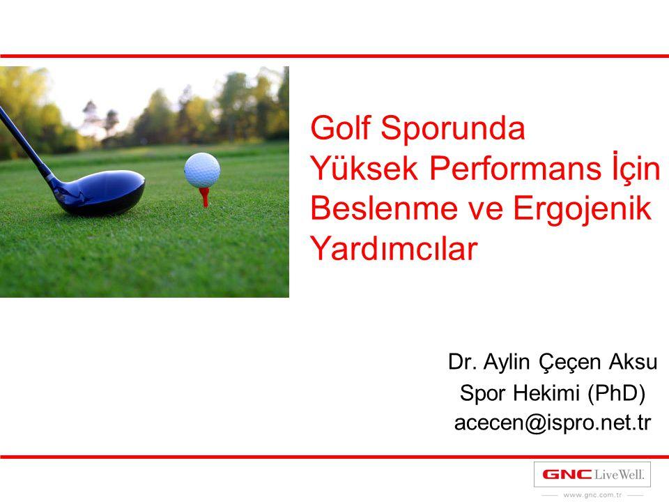 Golf Sporunda Yüksek Performans İçin Beslenme ve Ergojenik Yardımcılar Dr. Aylin Çeçen Aksu Spor Hekimi (PhD) acecen@ispro.net.tr