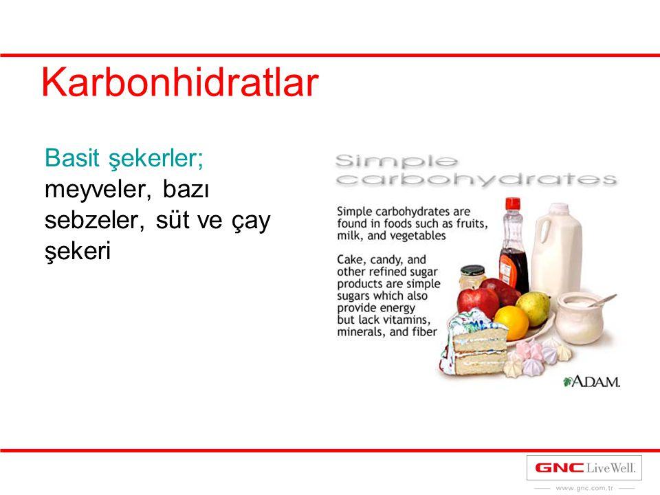 Karbonhidratlar Basit şekerler; meyveler, bazı sebzeler, süt ve çay şekeri