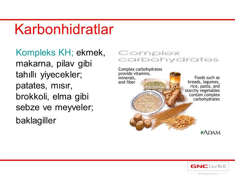 Karbonhidratlar Kompleks KH; ekmek, makarna, pilav gibi tahıllı yiyecekler; patates, mısır, brokkoli, elma gibi sebze ve meyveler; baklagiller