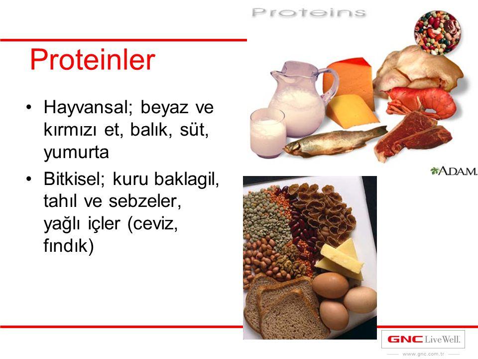 Proteinler Hayvansal; beyaz ve kırmızı et, balık, süt, yumurta Bitkisel; kuru baklagil, tahıl ve sebzeler, yağlı içler (ceviz, fındık)
