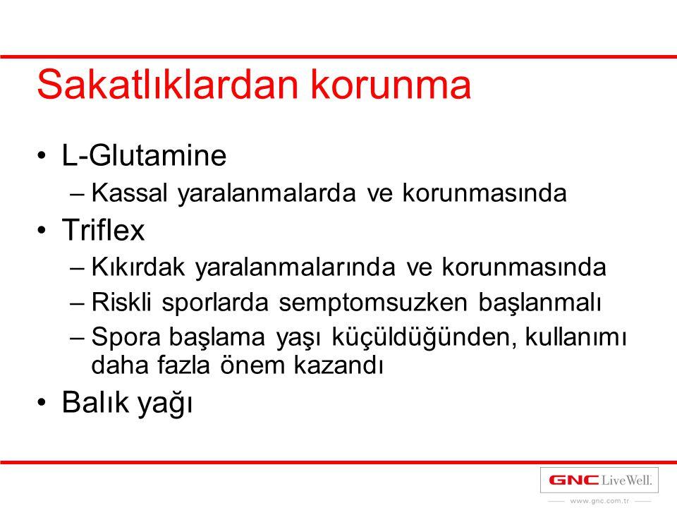 Sakatlıklardan korunma L-Glutamine –Kassal yaralanmalarda ve korunmasında Triflex –Kıkırdak yaralanmalarında ve korunmasında –Riskli sporlarda semptom