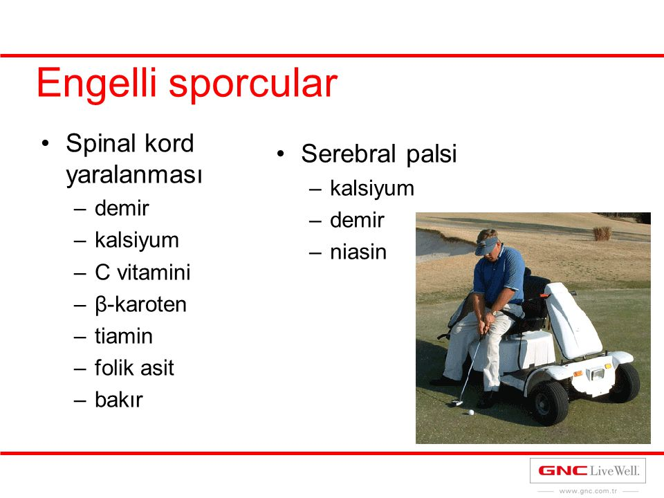 Engelli sporcular Spinal kord yaralanması –demir –kalsiyum –C vitamini –β-karoten –tiamin –folik asit –bakır Serebral palsi –kalsiyum –demir –niasin