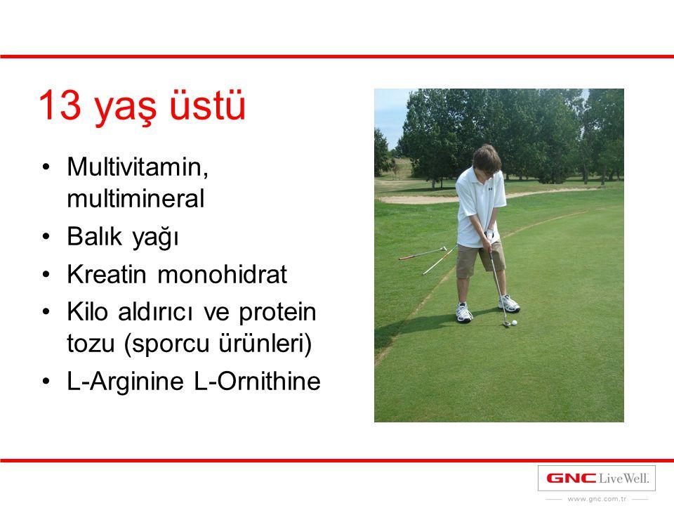 13 yaş üstü Multivitamin, multimineral Balık yağı Kreatin monohidrat Kilo aldırıcı ve protein tozu (sporcu ürünleri) L-Arginine L-Ornithine