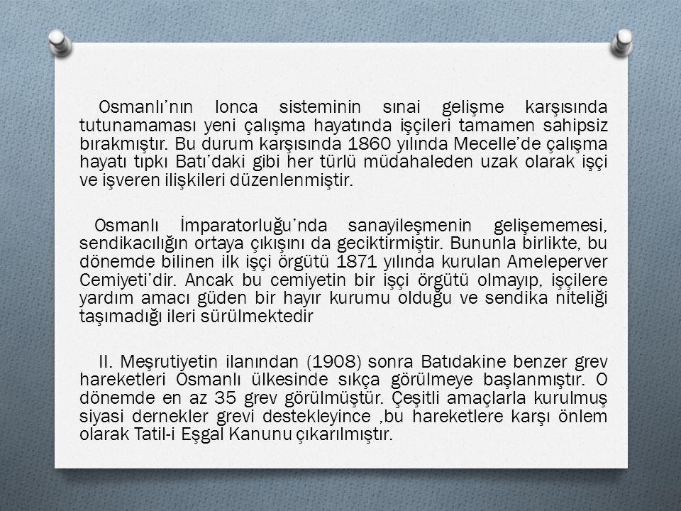 Osmanlı'nın lonca sisteminin sınai gelişme karşısında tutunamaması yeni çalışma hayatında işçileri tamamen sahipsiz bırakmıştır. Bu durum karşısında 1