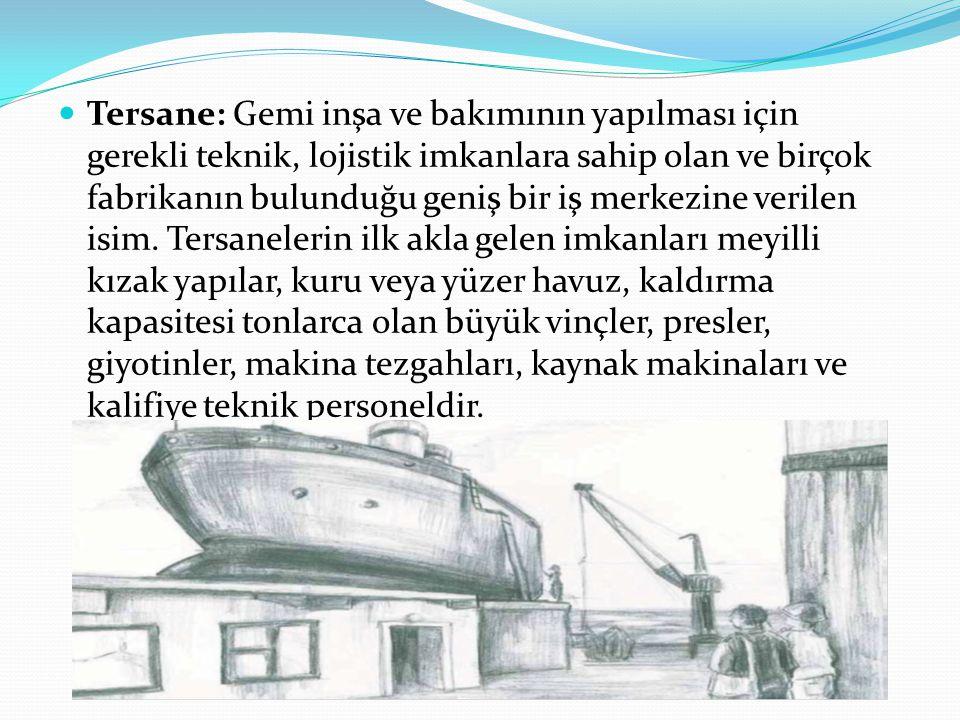 Tersane: Gemi inşa ve bakımının yapılması için gerekli teknik, lojistik imkanlara sahip olan ve birçok fabrikanın bulunduğu geniş bir iş merkezine ver