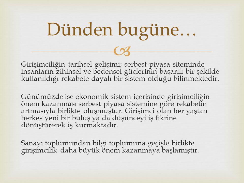  Ülkemizde girişimciliğin Osmanlıya kadar dayandığı bilinmektedir.