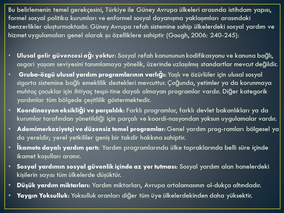 Bu belirlemenin temel gerekçesini, Türkiye ile Güney Avrupa ülkeleri arasında istihdam yapısı, formel sosyal politika kurumları ve enformel sosyal dayanışma yaklaşımları arasındaki benzerlikler oluşturmaktadır.