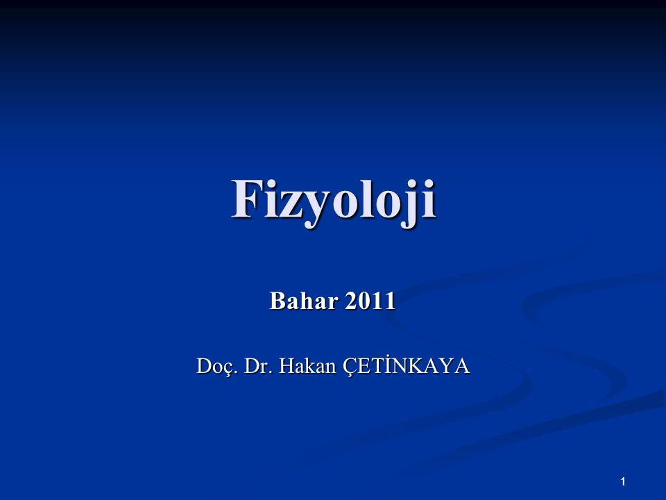 1 Fizyoloji Bahar 2011 Doç. Dr. Hakan ÇETİNKAYA