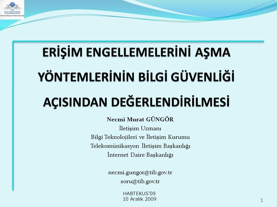 Necmi Murat GÜNGÖR İletişim Uzmanı Bilgi Teknolojileri ve İletişim Kurumu Telekomünikasyon İletişim Başkanlığı İnternet Daire Başkanlığı necmi.gungor@