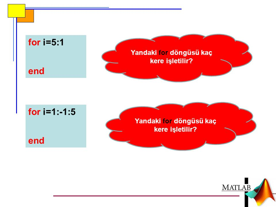 for i=5:1 end for i=1:-1:5 end Yandaki for döngüsü kaç kere işletilir?