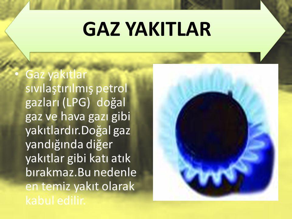 GAZ YAKITLAR Gaz yakıtlar sıvılaştırılmış petrol gazları (LPG) doğal gaz ve hava gazı gibi yakıtlardır.Doğal gaz yandığında diğer yakıtlar gibi katı a
