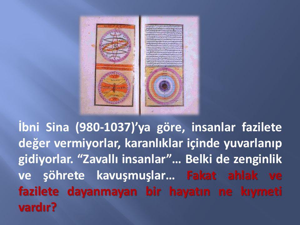 Fakat ahlak ve fazilete dayanmayan bir hayatın ne kıymeti vardır? İbni Sina (980-1037)'ya göre, insanlar fazilete değer vermiyorlar, karanlıklar içind