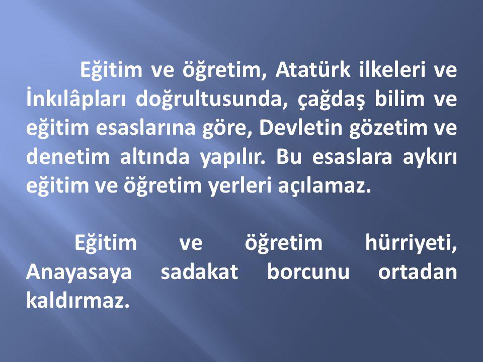 Eğitim ve öğretim, Atatürk ilkeleri ve İnkılâpları doğrultusunda, çağdaş bilim ve eğitim esaslarına göre, Devletin gözetim ve denetim altında yapılır.