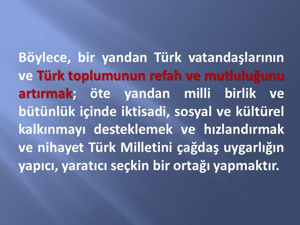 Türk toplumunun refah ve mutluluğunu artırmak Böylece, bir yandan Türk vatandaşlarının ve Türk toplumunun refah ve mutluluğunu artırmak; öte yandan mi