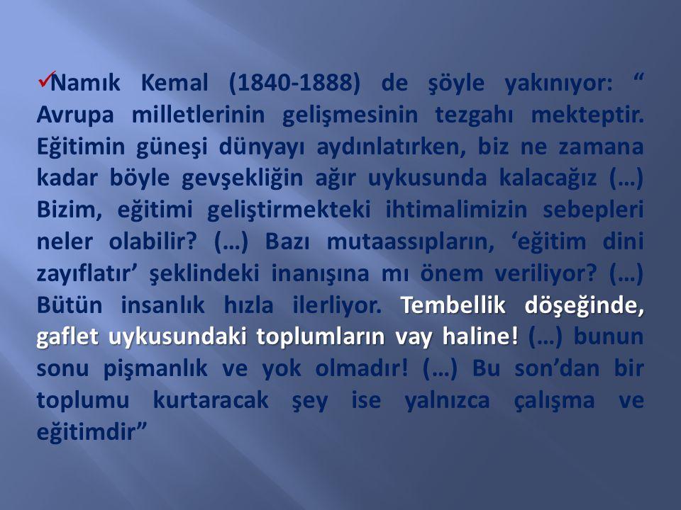 """Tembellik döşeğinde, gaflet uykusundaki toplumların vay haline! Namık Kemal (1840-1888) de şöyle yakınıyor: """" Avrupa milletlerinin gelişmesinin tezgah"""