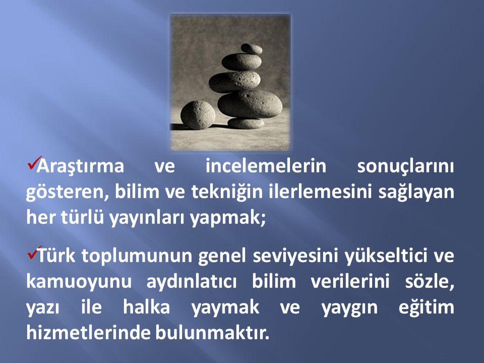 Araştırma ve incelemelerin sonuçlarını gösteren, bilim ve tekniğin ilerlemesini sağlayan her türlü yayınları yapmak; Türk toplumunun genel seviyesini