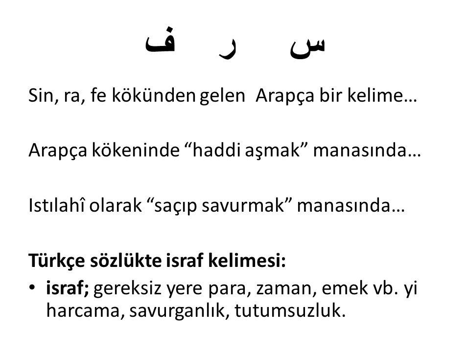 """ف ر س Sin, ra, fe kökünden gelen Arapça bir kelime… Arapça kökeninde """"haddi aşmak"""" manasında… Istılahî olarak """"saçıp savurmak"""" manasında… Türkçe sözlü"""