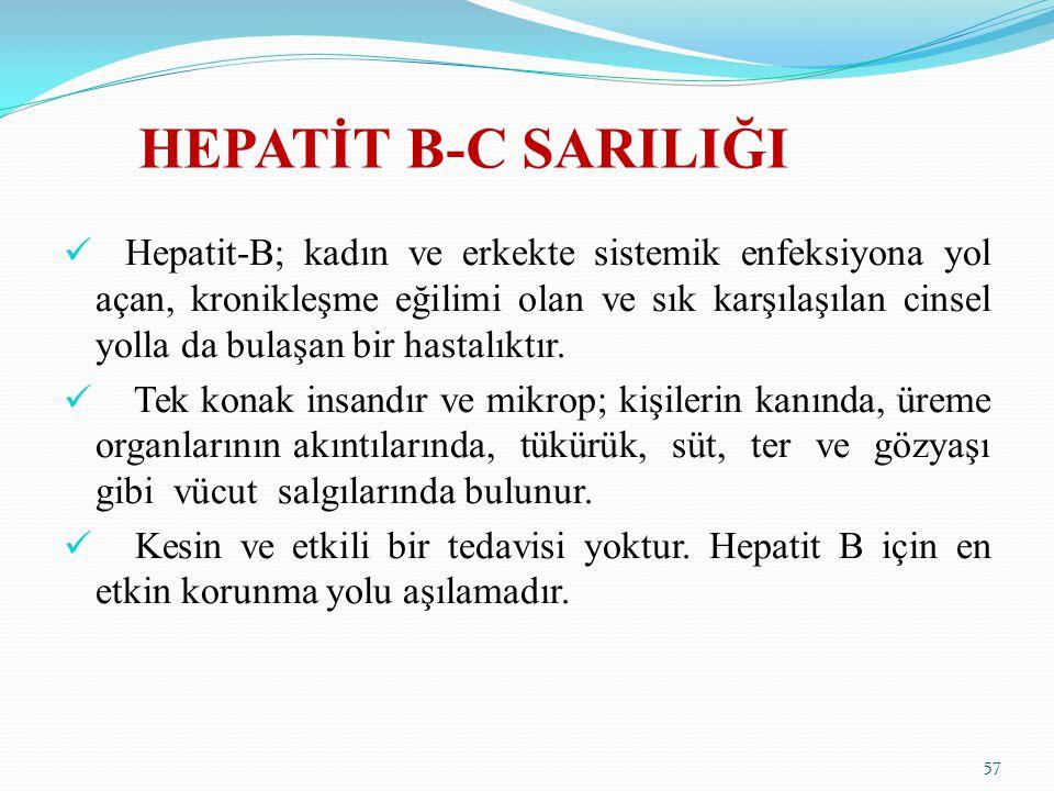 HEPATİT B-C SARILIĞI Hepatit-B; kadın ve erkekte sistemik enfeksiyona yol açan, kronikleşme eğilimi olan ve sık karşılaşılan cinsel yolla da bulaşan b