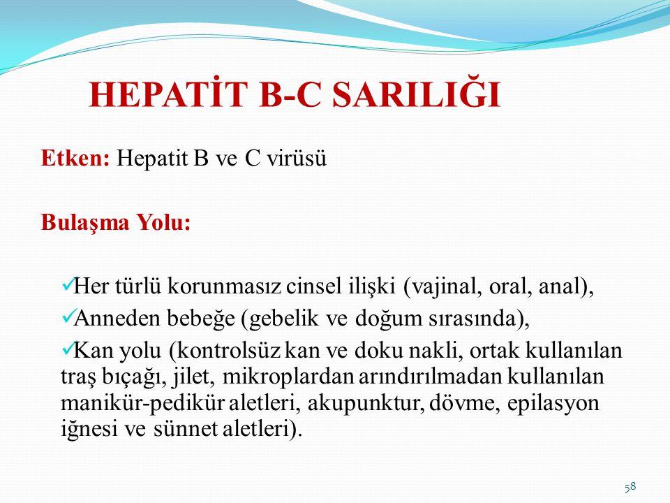 HEPATİT B-C SARILIĞI Etken: Hepatit B ve C virüsü Bulaşma Yolu: Her türlü korunmasız cinsel ilişki (vajinal, oral, anal), Anneden bebeğe (gebelik ve d