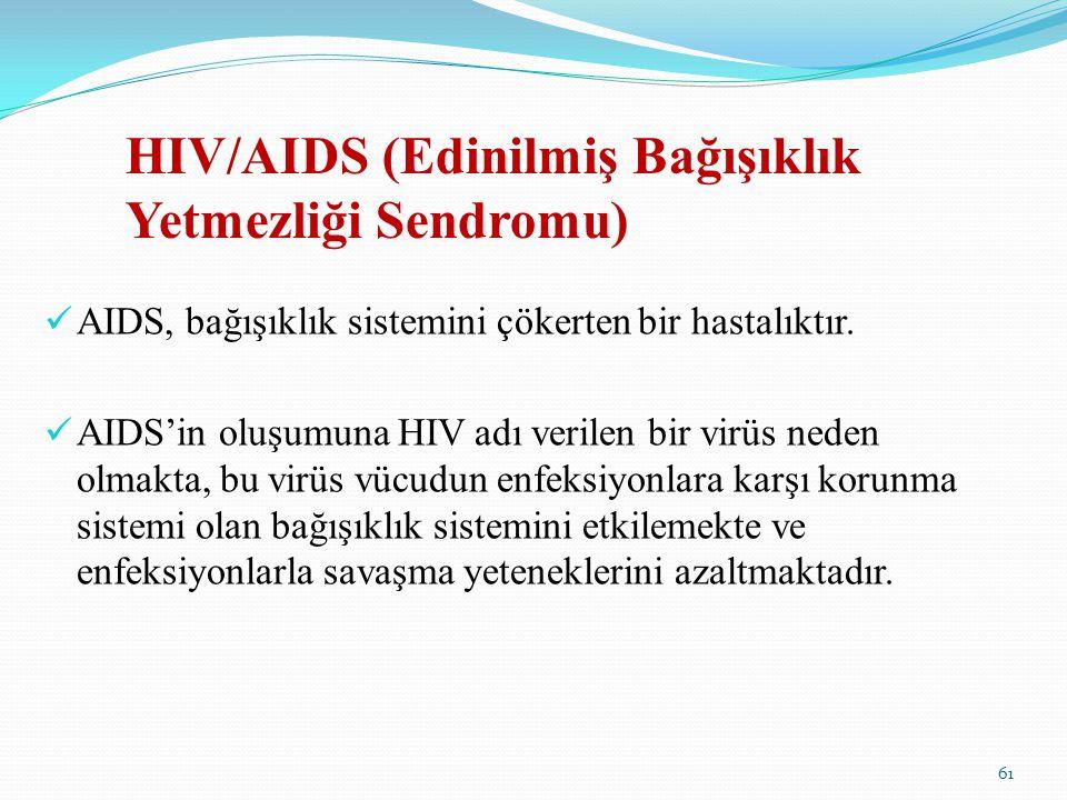 HIV/AIDS (Edinilmiş Bağışıklık Yetmezliği Sendromu) AIDS, bağışıklık sistemini çökerten bir hastalıktır. AIDS'in oluşumuna HIV adı verilen bir virüs n