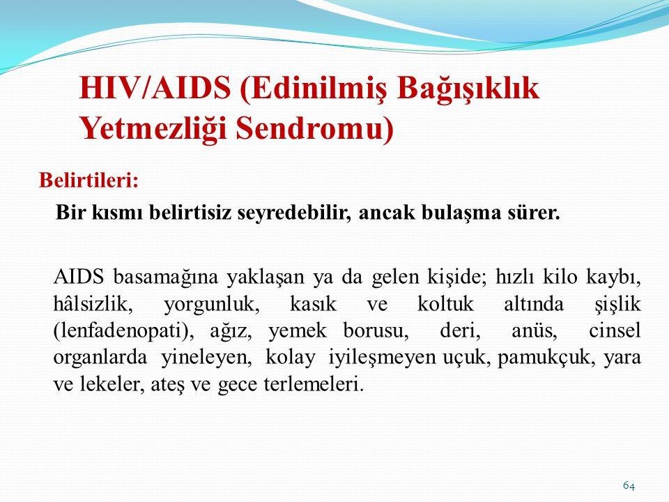 HIV/AIDS (Edinilmiş Bağışıklık Yetmezliği Sendromu) Belirtileri: Bir kısmı belirtisiz seyredebilir, ancak bulaşma sürer. AIDS basamağına yaklaşan ya d