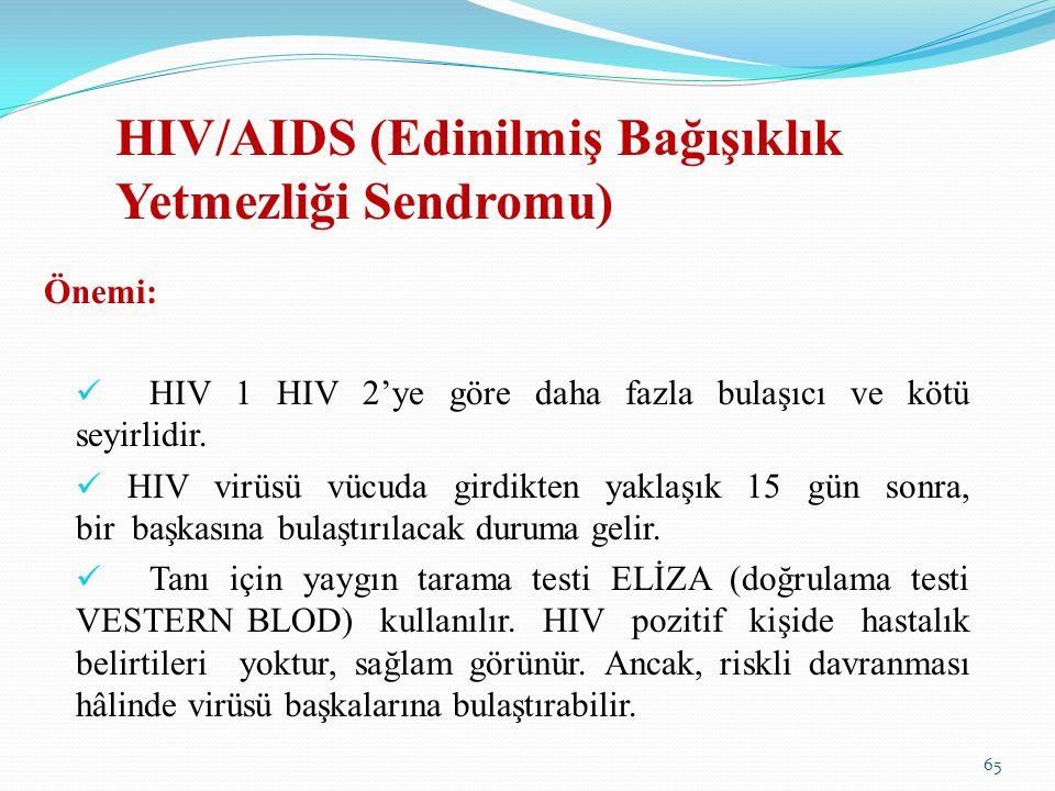 HIV/AIDS (Edinilmiş Bağışıklık Yetmezliği Sendromu) Önemi: HIV 1 HIV 2'ye göre daha fazla bulaşıcı ve kötü seyirlidir. HIV virüsü vücuda girdikten yak