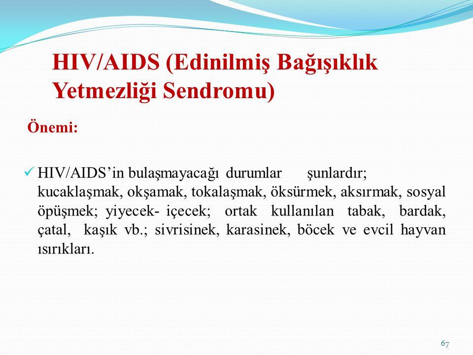 HIV/AIDS (Edinilmiş Bağışıklık Yetmezliği Sendromu) Önemi: HIV/AIDS'in bulaşmayacağı durumlarşunlardır; kucaklaşmak, okşamak, tokalaşmak, öksürmek, ak
