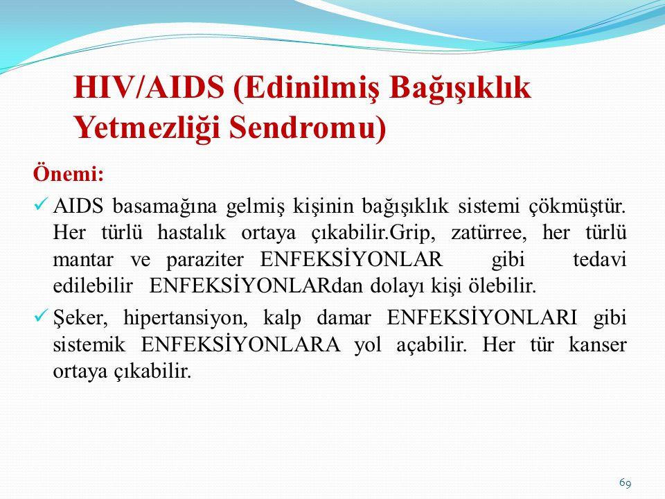HIV/AIDS (Edinilmiş Bağışıklık Yetmezliği Sendromu) Önemi: AIDS basamağına gelmiş kişinin bağışıklık sistemi çökmüştür. Her türlü hastalık ortaya çıka